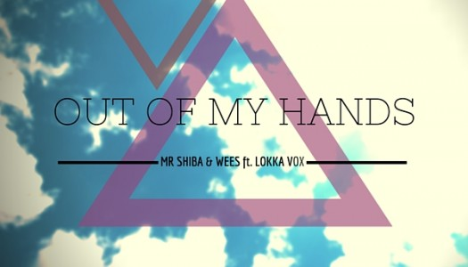 "Mr. Shiba & Wees – ""Out of My Hands"" feat. Lokka Vox"