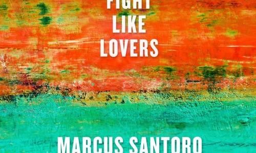 "Marcus Santoro & Go Comet! – ""Fight Like Lovers"""