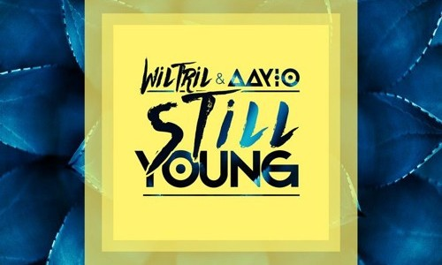 "Wiltril & AaYio – ""Still Young"""