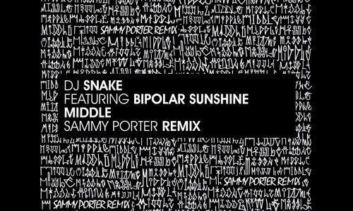 "DJ Snake ft. Bipolar Sunshine – ""Middle"" (Sammy Porter Remix)"