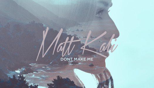 "Matt Kali – ""Don't Make Me"""