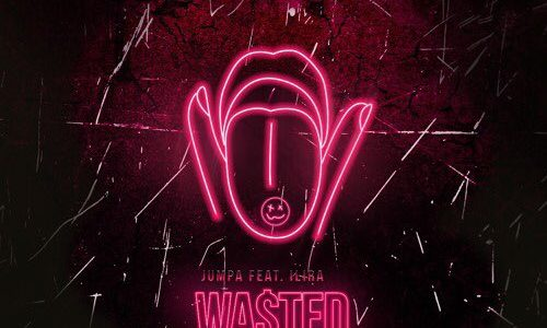 "Jumpa feat. Ilira – ""Wasted"""