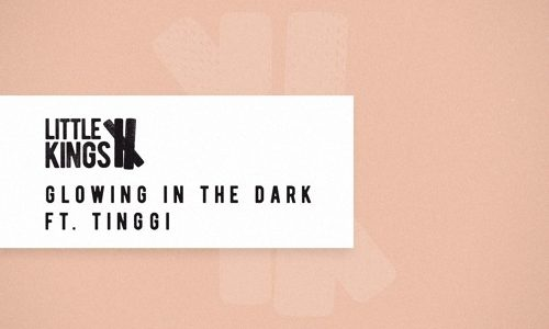 "LittleKings ft. Tinggi – ""Glowing In The Dark"""