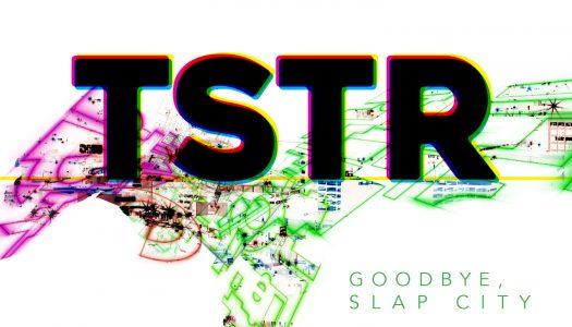 TSTR – 'Goodbye, Slap City'