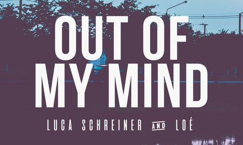 "Luca Schreiner & Loé – ""Out Of My Mind"""