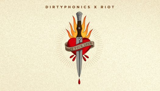 "Dirtyphonics & RIOT – ""Got Your Love"""