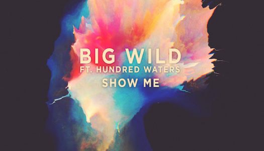 "Big Wild (ft. Hundred Waters) – ""Show Me"" + Tour Announcement"