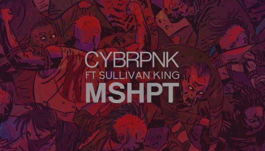 "CYBRPNK – ""MSHPT"" feat. Sullivan King"