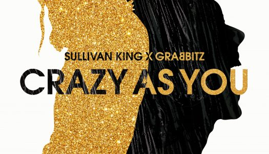 "Sullivan King & Grabbitz Deliver ""Crazy As You"" for Our New Summer Anthem"